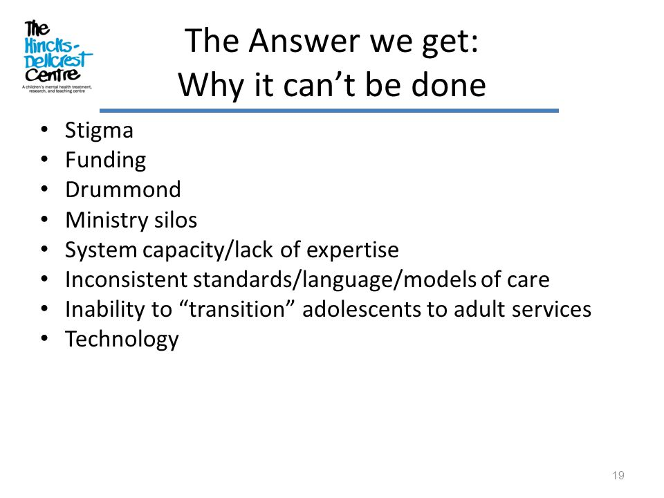 The Answer we get: Why it can't be done Stigma Funding Drummond Ministry silos System capacity/lack of expertise Inconsistent standards/language/model
