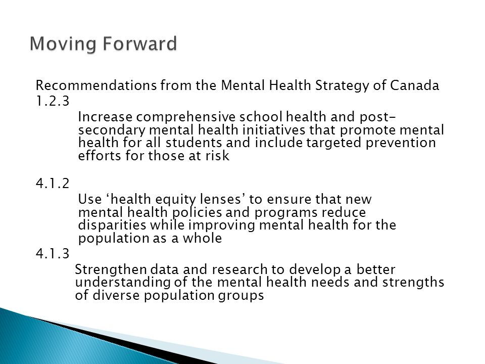Recommendations from the Mental Health Strategy of Canada 1.2.3 Increase comprehensive school health and post- secondary mental health initiatives tha