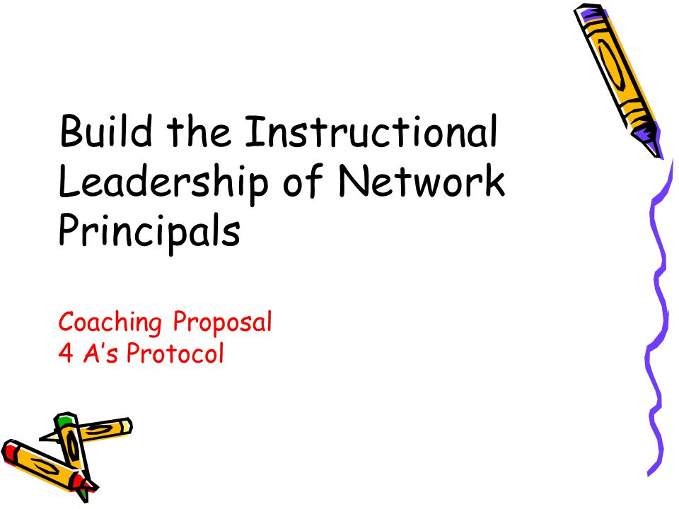 Build the Instructional Leadership of Network Principals Coaching Proposal 4 A's Protocol