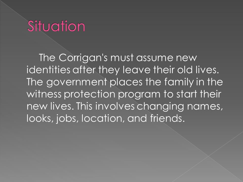 The Corrigan s must assume new identities after they leave their old lives.