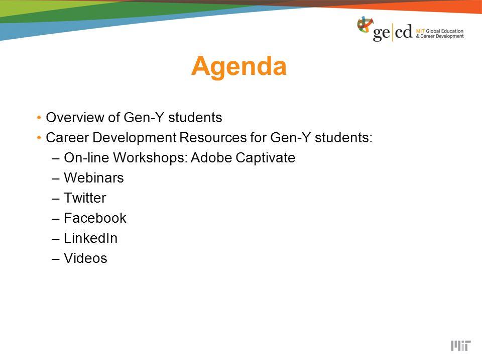 Agenda Overview of Gen-Y students Career Development Resources for Gen-Y students: –On-line Workshops: Adobe Captivate –Webinars –Twitter –Facebook –LinkedIn –Videos