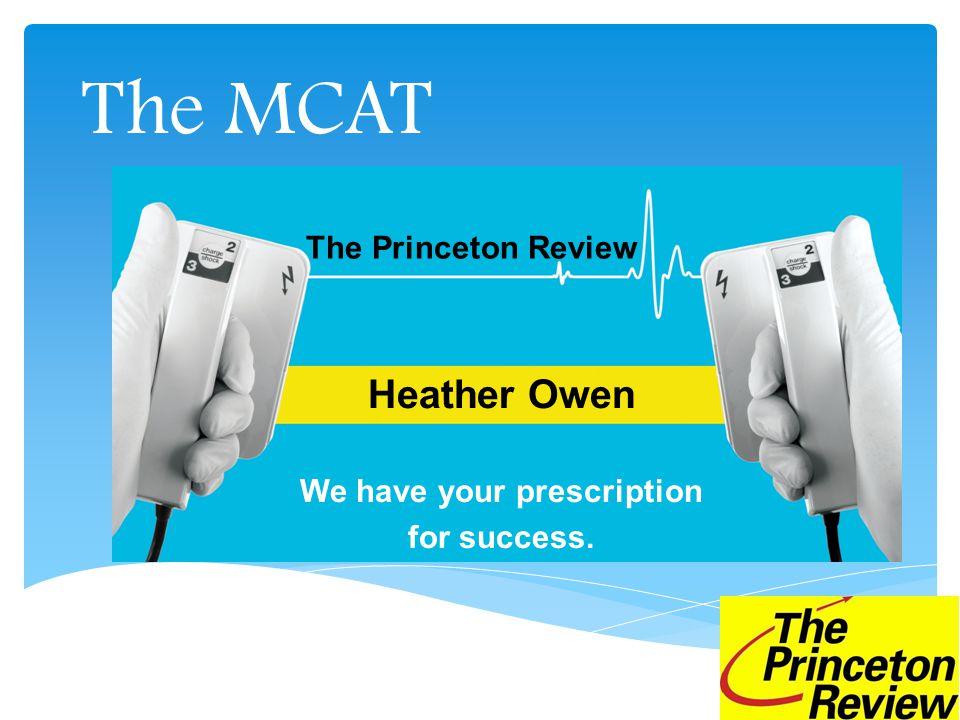 The MCAT Heather Owen We have your prescription for success. The Princeton Review