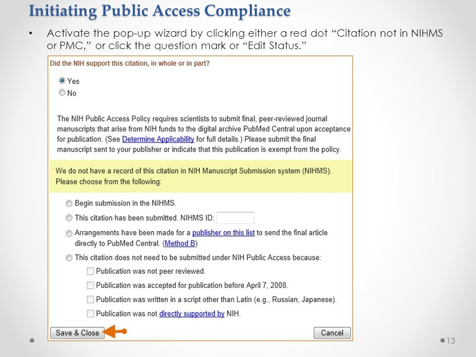 Initiating Public Access Compliance Activate the pop-up wizard by clicking either a red dot Citation not in NIHMS or PMC, or click the question mark or Edit Status. 13