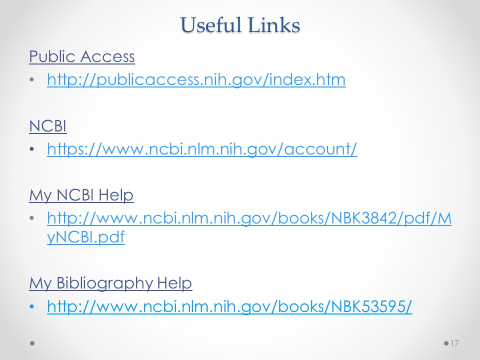 Useful Links Public Access http://publicaccess.nih.gov/index.htm NCBI https://www.ncbi.nlm.nih.gov/account/ My NCBI Help http://www.ncbi.nlm.nih.gov/b