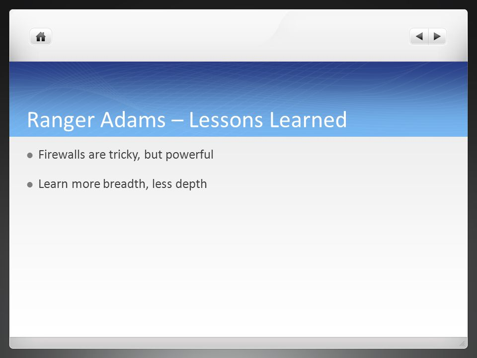 Ranger Adams – Lessons Learned Firewalls are tricky, but powerful Learn more breadth, less depth