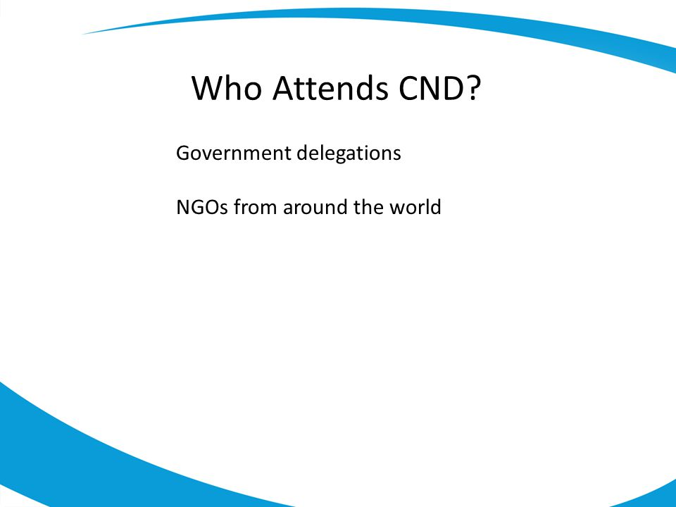 Who Attends CND? Government delegations NGOs from around the world