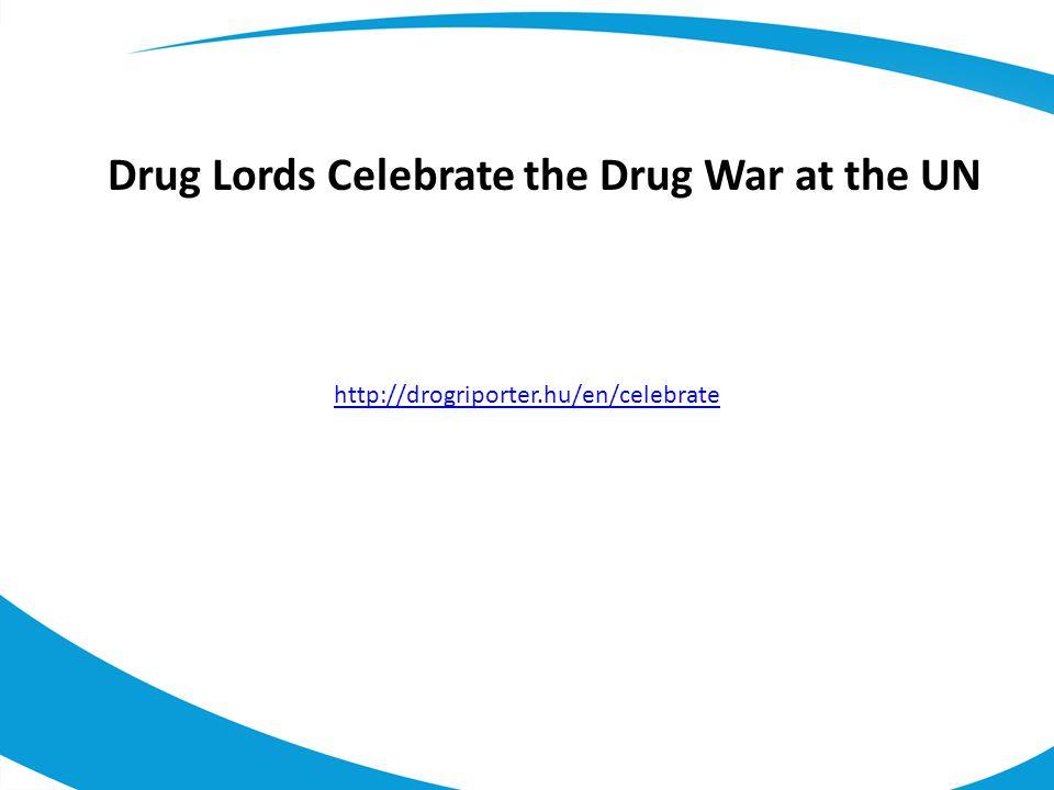 http://drogriporter.hu/en/celebrate Drug Lords Celebrate the Drug War at the UN