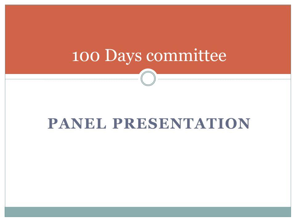 PANEL PRESENTATION 100 Days committee