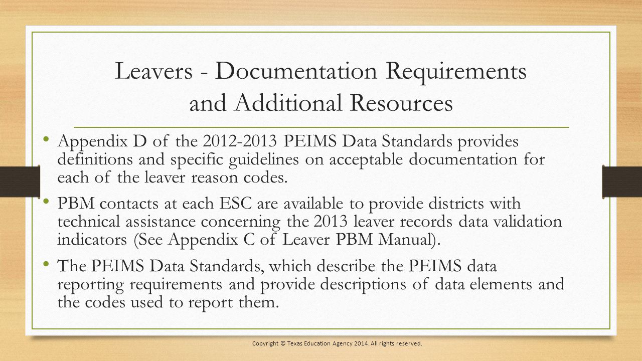 Leavers - Documentation Requirements and Additional Resources Appendix D of the 2012-2013 PEIMS Data Standards provides definitions and specific guidelines on acceptable documentation for each of the leaver reason codes.