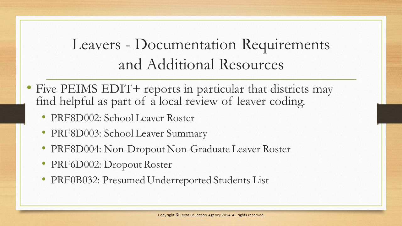 Leavers - Documentation Requirements and Additional Resources Five PEIMS EDIT+ reports in particular that districts may find helpful as part of a local review of leaver coding.