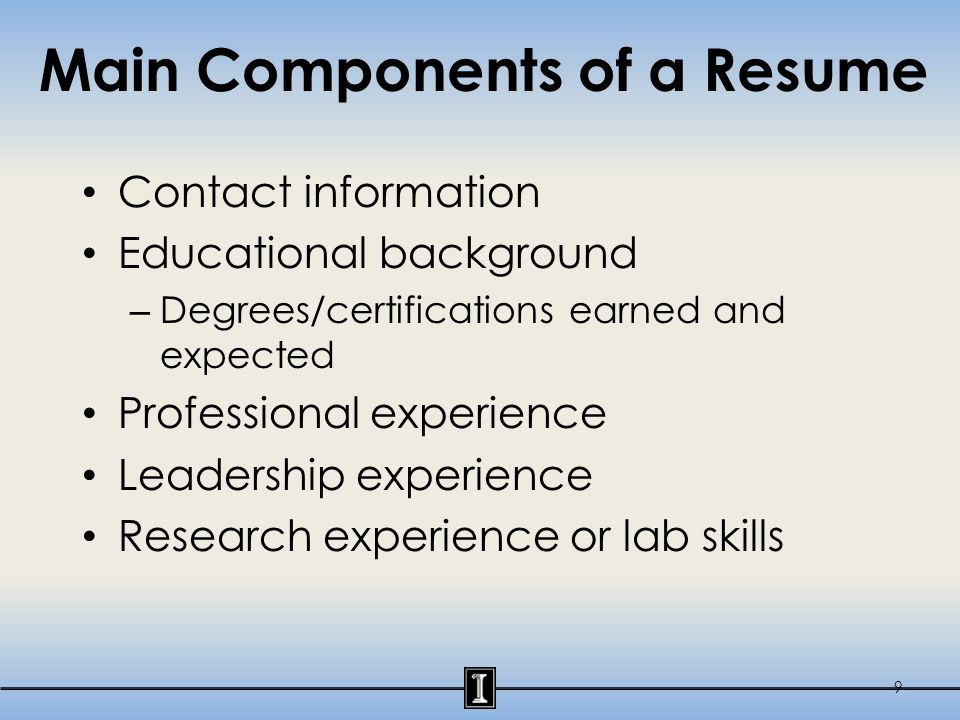 Main Components of a Resume: Contact Information Heather Minks 123 ABC Street Urbana, IL 61801 hminks@illinois.edu 217-555-5555 10