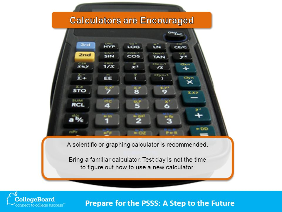 Prepare for the PSSS: A Step to the Future A scientific or graphing calculator is recommended.