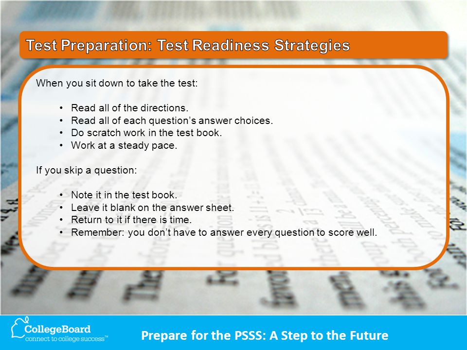 Prepare for the PSSS: A Step to the Future When you sit down to take the test: Read all of the directions.