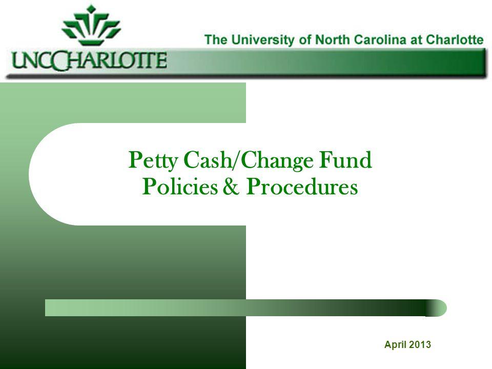 Petty Cash/Change Fund Policies & Procedures April 2013