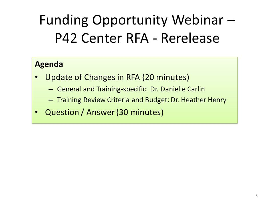 Funding Opportunity Webinar – P42 Center RFA - Rerelease 3 Agenda Update of Changes in RFA (20 minutes) – General and Training-specific: Dr.