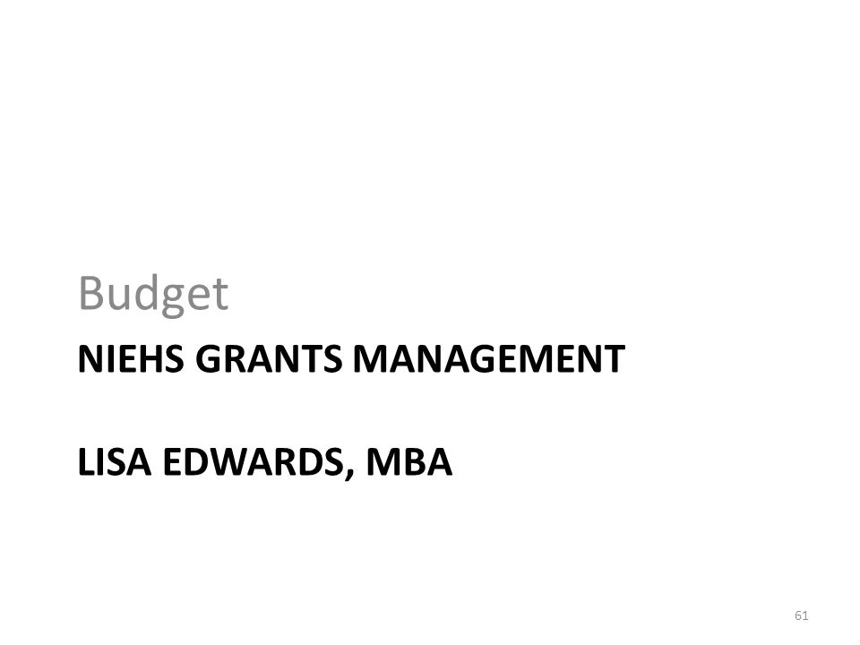 NIEHS GRANTS MANAGEMENT LISA EDWARDS, MBA Budget 61