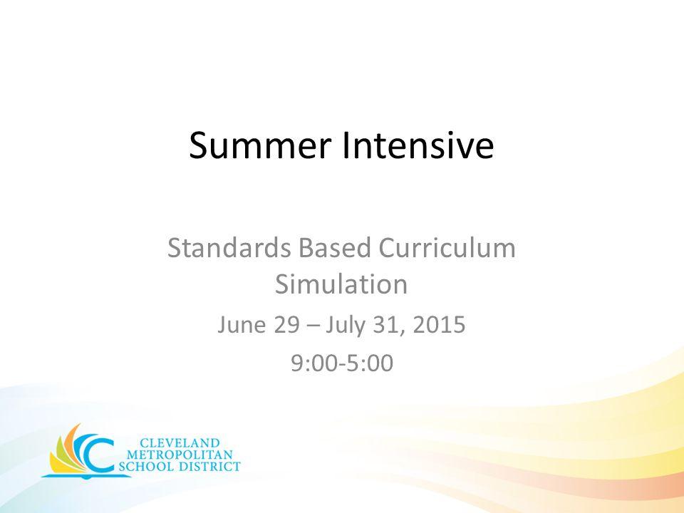 Summer Intensive Standards Based Curriculum Simulation June 29 – July 31, 2015 9:00-5:00
