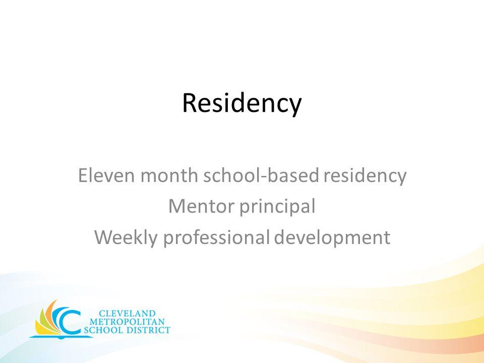 Residency Eleven month school-based residency Mentor principal Weekly professional development