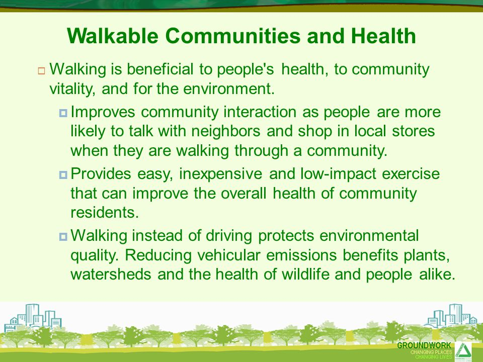 Walkable Communities and Health  Walking is beneficial to people s health, to community vitality, and for the environment.
