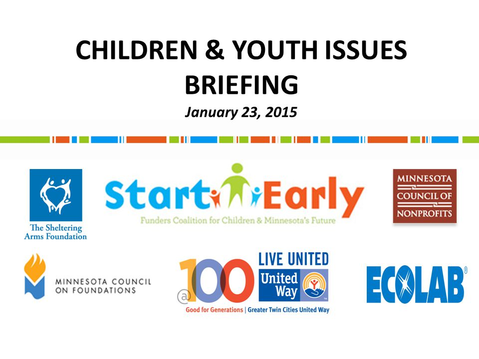 CHILDREN & YOUTH ISSUES BRIEFING January 23, 2015