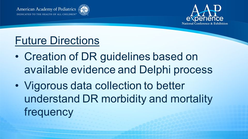 Future Directions Creation of DR guidelines based on available evidence and Delphi process Vigorous data collection to better understand DR morbidity
