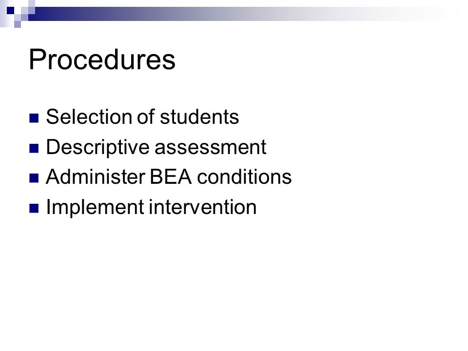 Procedures Selection of students Descriptive assessment Administer BEA conditions Implement intervention