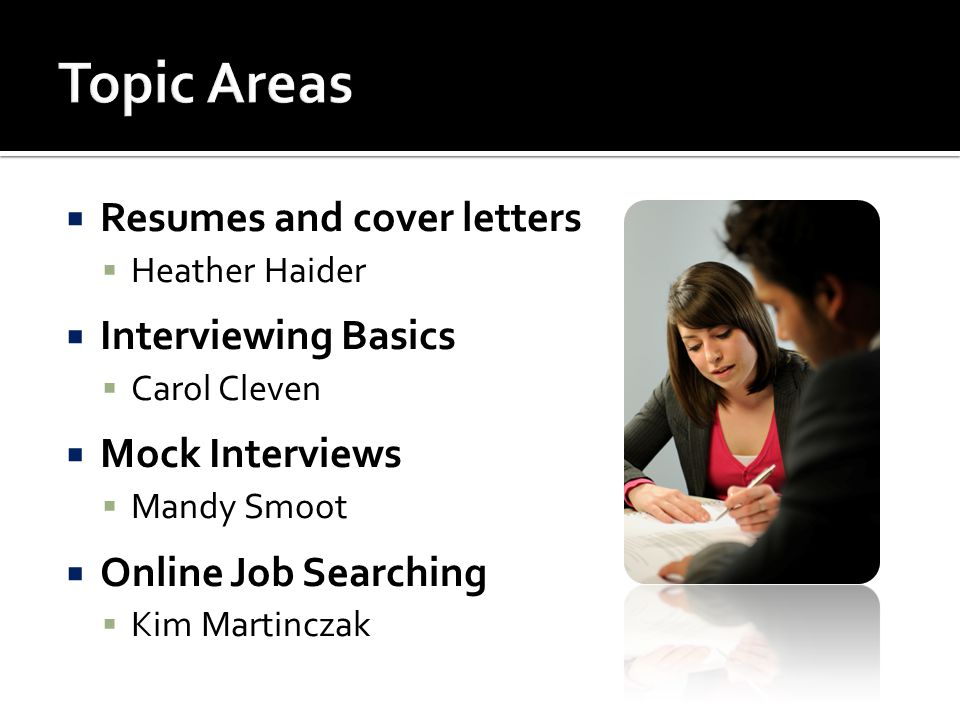  Resumes and cover letters  Heather Haider  Interviewing Basics  Carol Cleven  Mock Interviews  Mandy Smoot  Online Job Searching  Kim Martinczak