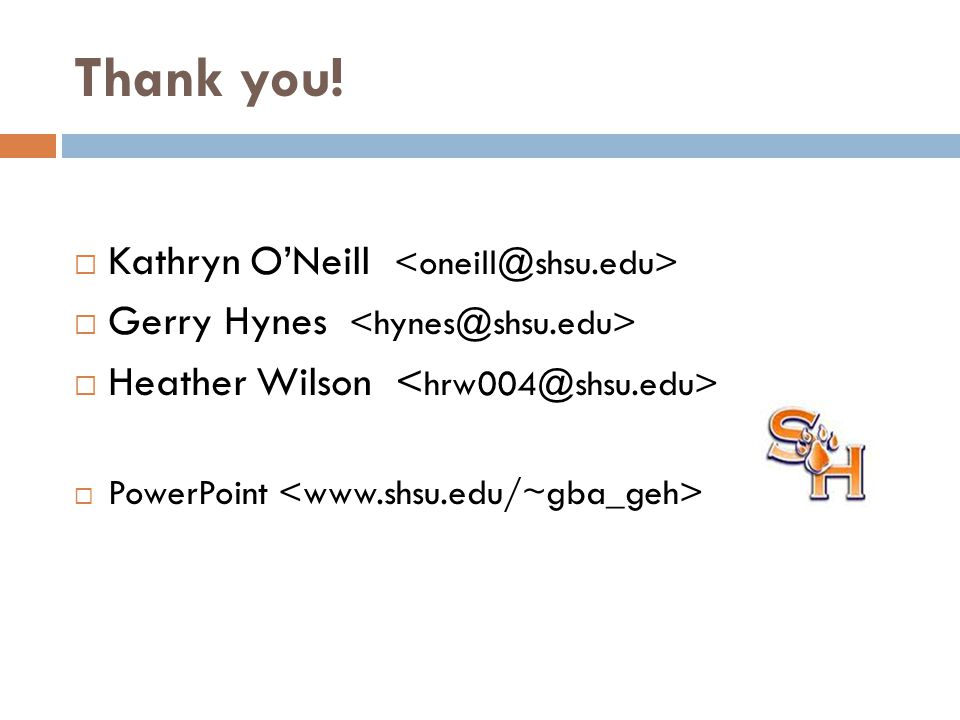 Thank you!  Kathryn O'Neill  Gerry Hynes  Heather Wilson  PowerPoint