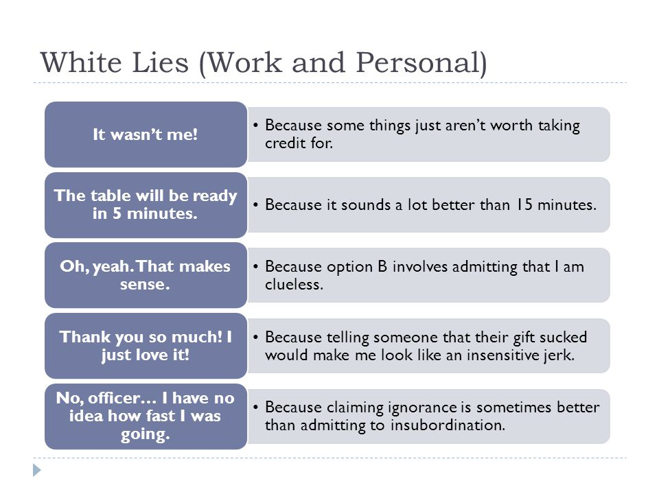 White Lies (Work and Personal) Because some things just aren't worth taking credit for.