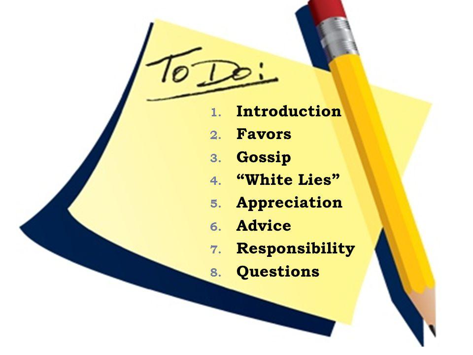 1. Introduction 2. Favors 3. Gossip 4. White Lies 5.
