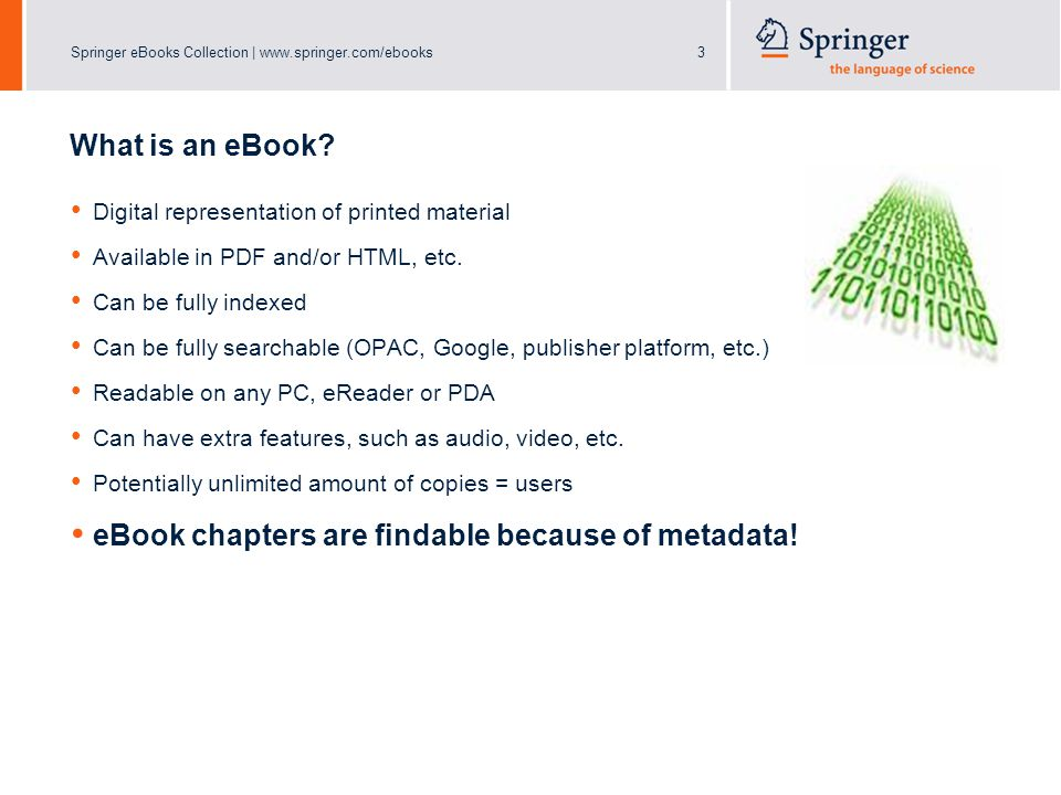 Springer eBooks Collection | www.springer.com/ebooks4 Springer's eBook Program and Experiences in the Market Launched eBooks in 2006, Springer has digitized over 40,000 books Over 500 North American Libraries have adopted Springer eBook Collections Consortia Agreements with Committee for Institutional Cooperation, OhioLINK, California Digital Library, Ontario Council of University Libraries, et.