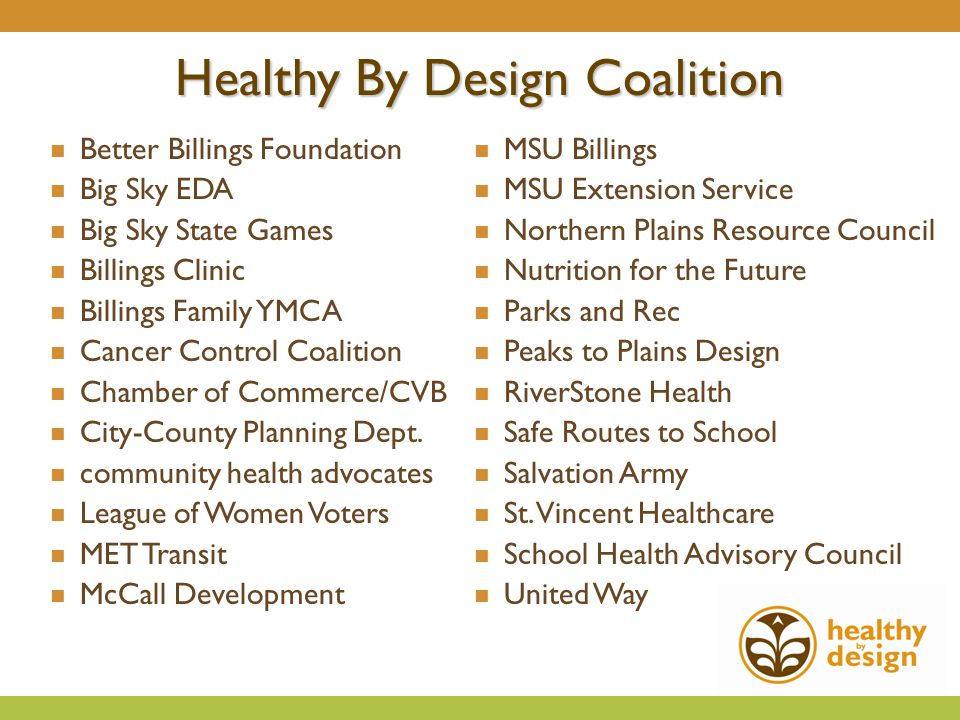 Healthy By Design Coalition Better Billings Foundation Big Sky EDA Big Sky State Games Billings Clinic Billings Family YMCA Cancer Control Coalition Chamber of Commerce/CVB City-County Planning Dept.