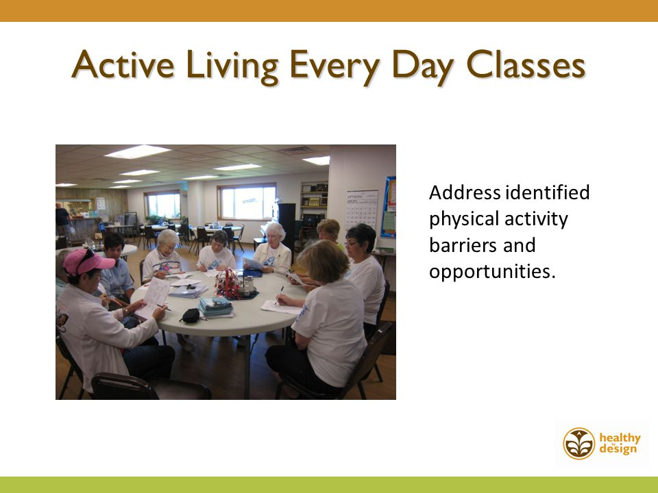 Active Living Every Day Classes Address identified physical activity barriers and opportunities.