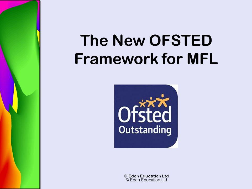 © Eden Education Ltd The New OFSTED Framework for MFL © Eden Education Ltd