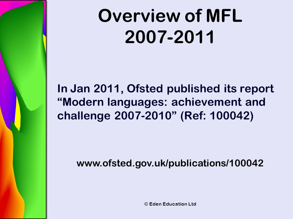 "© Eden Education Ltd In Jan 2011, Ofsted published its report ""Modern languages: achievement and challenge 2007-2010"" (Ref: 100042) www.ofsted.gov.uk/"