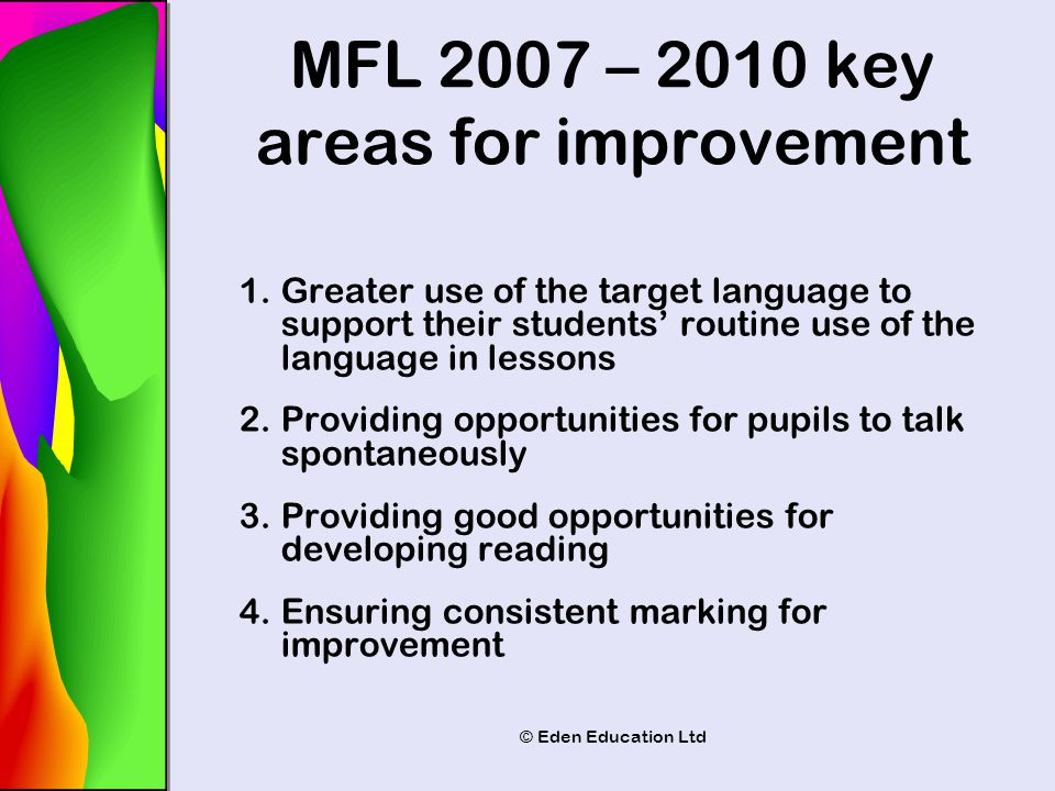 © Eden Education Ltd 1.Greater use of the target language to support their students' routine use of the language in lessons 2.Providing opportunities