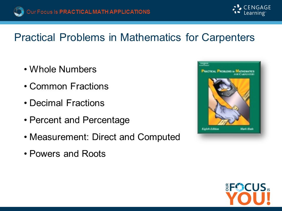 Practical Problems in Mathematics for Carpenters Whole Numbers Common Fractions Decimal Fractions Percent and Percentage Measurement: Direct and Computed Powers and Roots