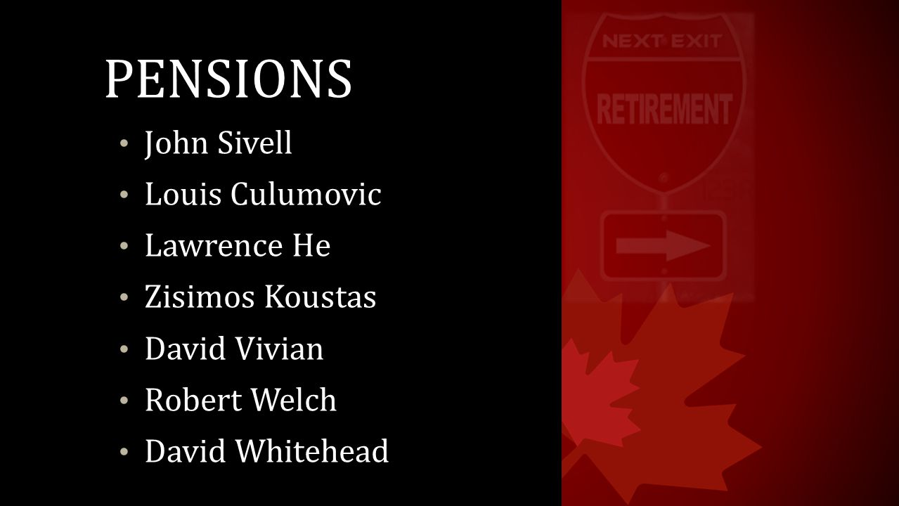 PENSIONS John Sivell Louis Culumovic Lawrence He Zisimos Koustas David Vivian Robert Welch David Whitehead