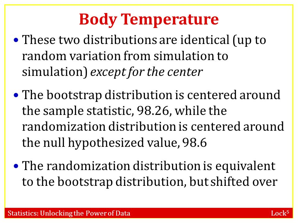 Statistics: Unlocking the Power of Data Lock 5 Body Temperature These two distributions are identical (up to random variation from simulation to simul