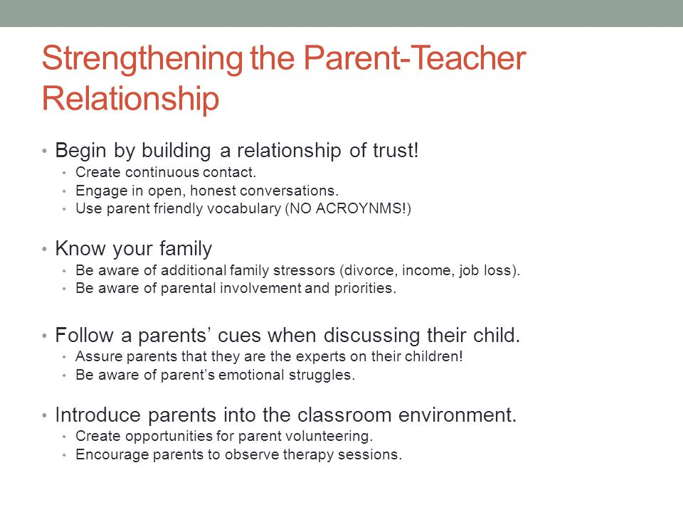 Strengthening the Parent-Teacher Relationship Begin by building a relationship of trust.