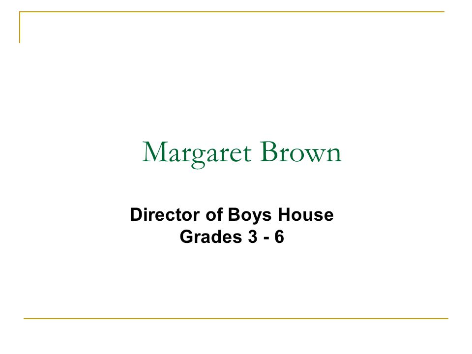 Margaret Brown Director of Boys House Grades 3 - 6