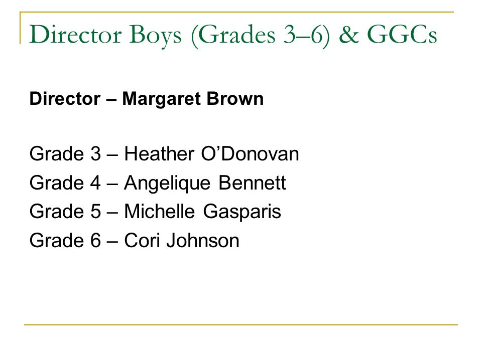 Director Boys (Grades 3–6) & GGCs Director – Margaret Brown Grade 3 – Heather O'Donovan Grade 4 – Angelique Bennett Grade 5 – Michelle Gasparis Grade 6 – Cori Johnson