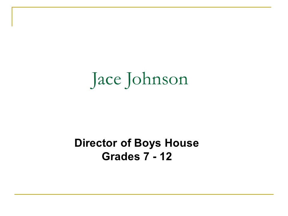 Director of Boys House Grades 7 - 12 Jace Johnson