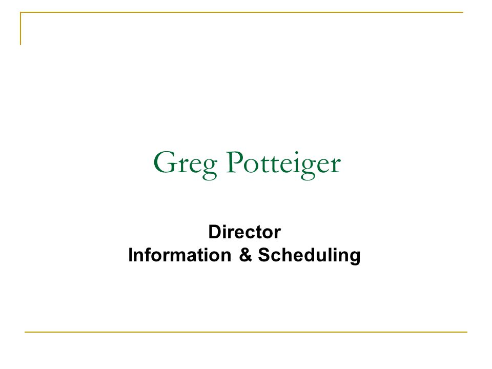 Greg Potteiger Director Information & Scheduling