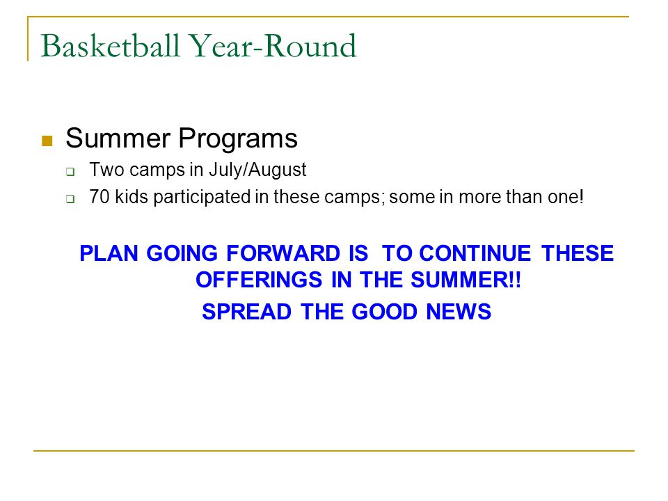 Basketball Year-Round Summer Programs  Two camps in July/August  70 kids participated in these camps; some in more than one.