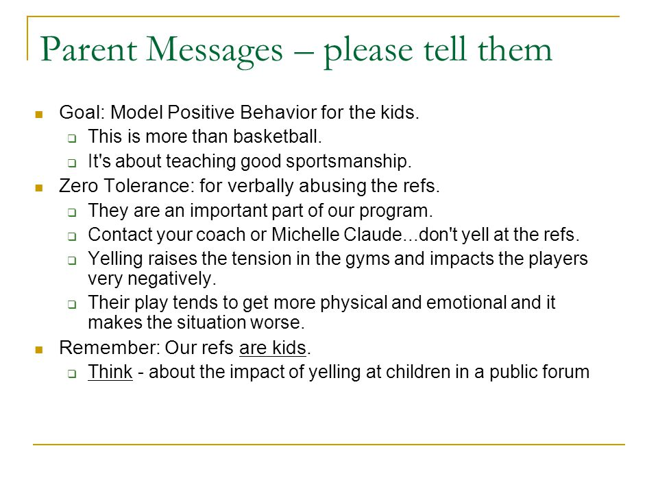 Parent Messages – please tell them Goal: Model Positive Behavior for the kids.