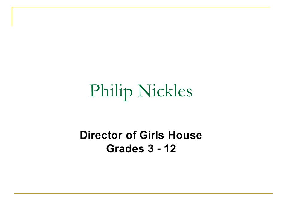 Philip Nickles Director of Girls House Grades 3 - 12