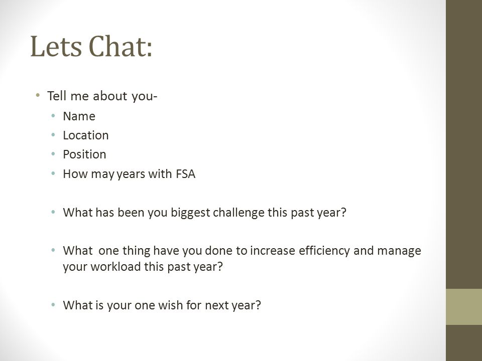Lets Chat: Tell me about you- Name Location Position How may years with FSA What has been you biggest challenge this past year.