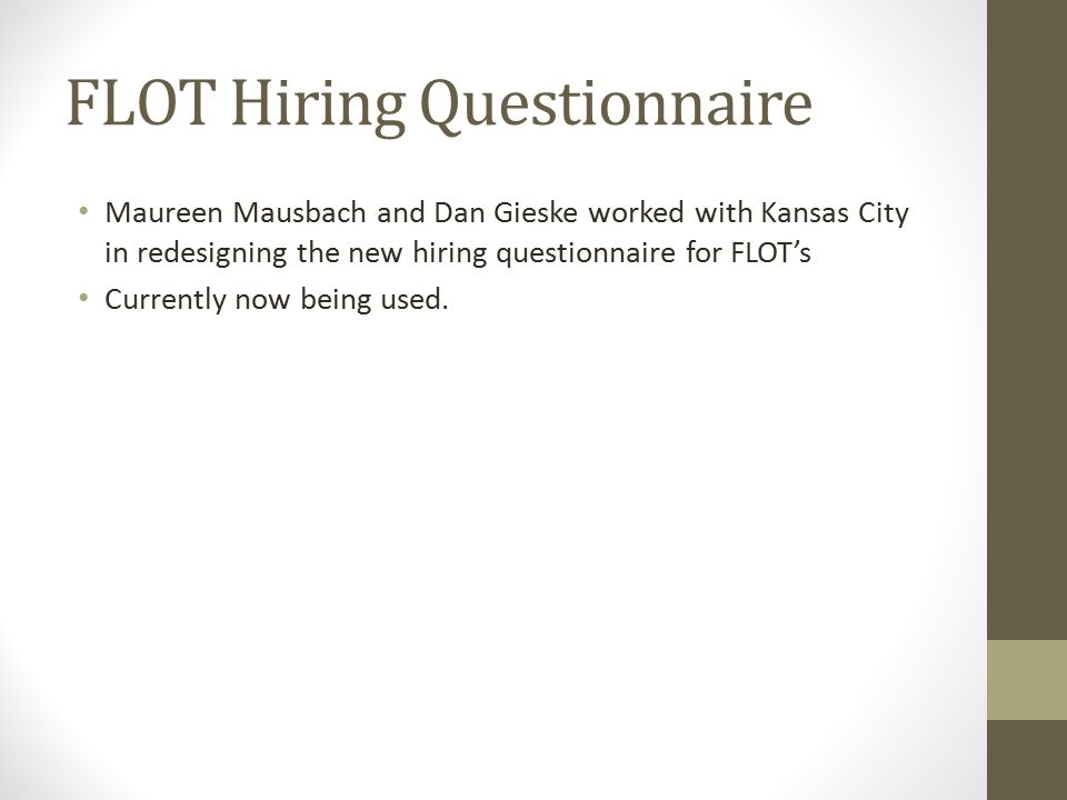 FLOT Hiring Questionnaire Maureen Mausbach and Dan Gieske worked with Kansas City in redesigning the new hiring questionnaire for FLOT's Currently now being used.