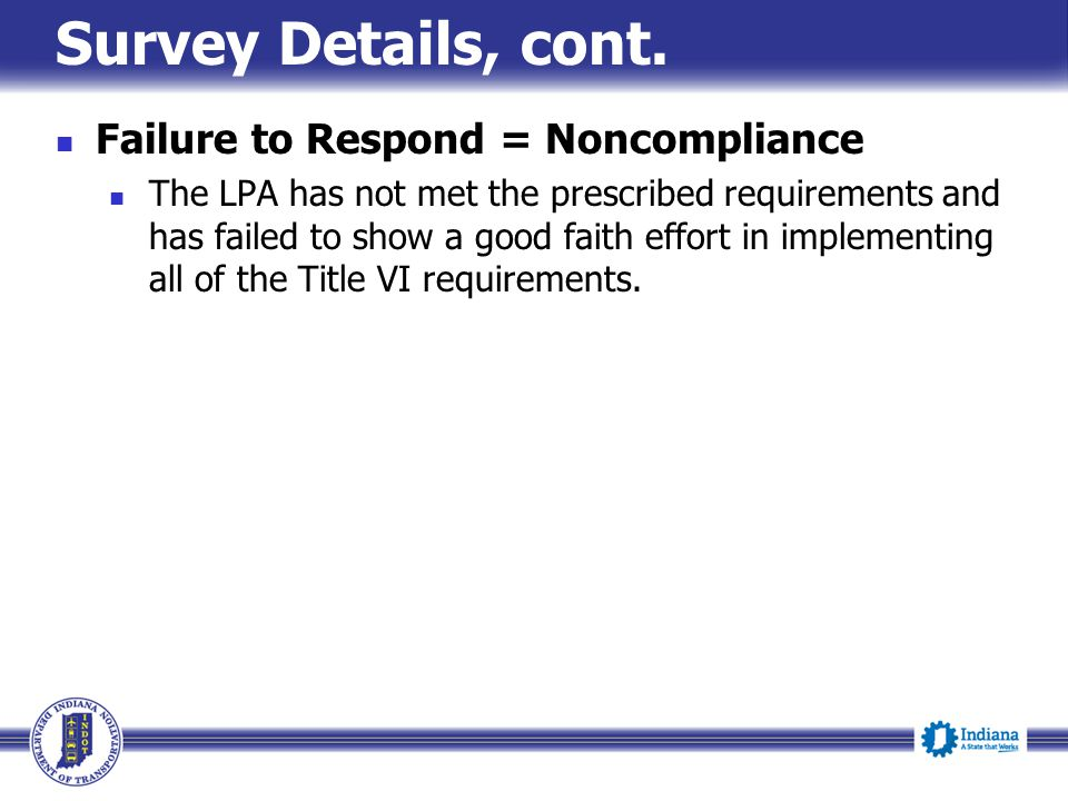 Survey Details, cont. Failure to Respond = Noncompliance The LPA has not met the prescribed requirements and has failed to show a good faith effort in